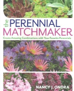 The Perennial Matchmaker: Create Amazing Combinations With Your Favorite Perennials (Paperback)