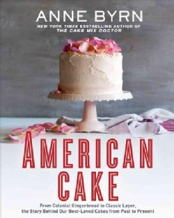 American Cake: From Colonial Gingerbread to Classic Layer, the Stories and Recipes Behind More Than 125 of Our Be... (Hardcover)