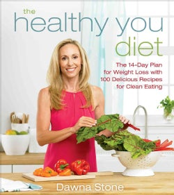 The Healthy You Diet: The 14-day Plan for Weight Loss With 100 Delicious Recipes for Clean Eating (Hardcover)
