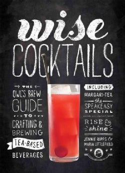Wise Cocktails: The Owl's Brew Guide to Crafting & Brewing Tea-Based Beverages (Hardcover)