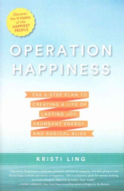 Operation Happiness: The 3-Step Plan to Creating a Life of Lasting Joy, Abundant Energy, and Radical Bliss (Hardcover)