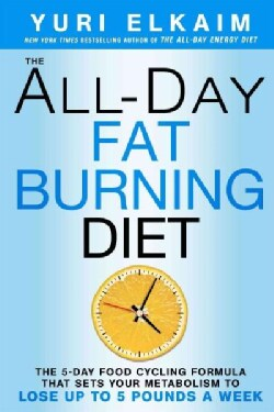 The All-Day Fat-Burning Diet: The 5-Day Food-Cycling Formula That Resets Your Metabolism to Lose Up to 5 Pounds a... (Hardcover)