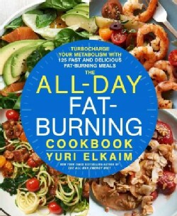 The All-Day Fat-Burning Cookbook: Turbocharge Your Metabolism With More Than 125 Fast and Delicious Fat-burning M... (Hardcover)