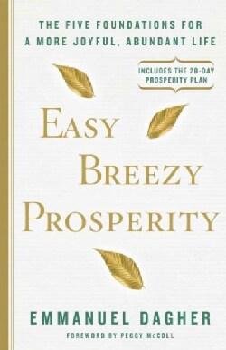 Easy Breezy Prosperity: The Five Foundations for a More Joyful, Abundant Life (Hardcover)