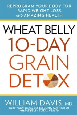 Wheat Belly 10 Day Grain Detox: Reprogram Your Body for Rapid Weight Loss and Amazing Health (Hardcover)