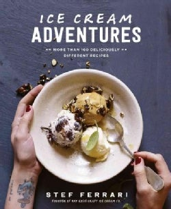 Ice Cream Adventures: More Than 100 Deliciously Different Recipes (Hardcover)