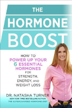 The Hormone Boost: How to Power Up Your 6 Essential Hormones for Strength, Energy, and Weight Loss (Hardcover)