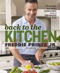 Back to the Kitchen: 75 Delicious, Real Recipes (& True Stories) from a Food-obsessed Actor (Hardcover)