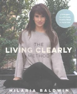 The Living Clearly Method: 5 Principles for a Fit Body, Healthy Mind & Joyful Life (Paperback)