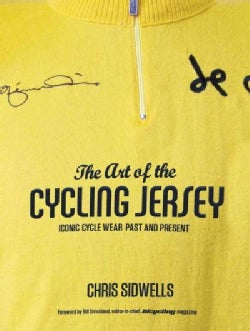 The Art of the Cycling Jersey: Iconic Cycle Wear / Past and Present (Hardcover)