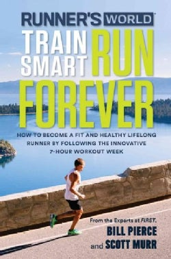 Runner's World Train Smart, Run Forever: How to Become a Fit and Healthy Lifelong Runner by Following the Innovat... (Paperback)