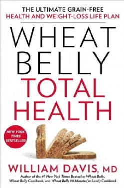 Wheat Belly Total Health: The Ultimate Grain-Free Health and Weight-loss Life Plan (Paperback)