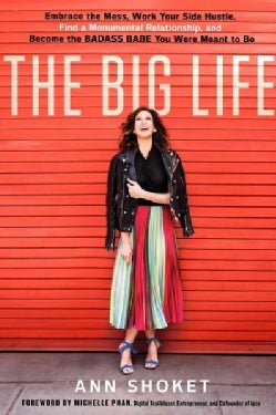 The Big Life: Embrace the mess, work your side hustle, find a monumental relationship, and become the badass babe... (Hardcover)
