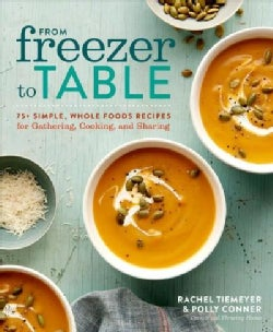 From Freezer to Table: 75+ Simple, Whole Foods Recipes for Gathering, Cooking, and Sharing (Paperback)