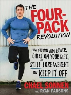 The Four-Pack Revolution: How You Can Aim Lower, Cheat on Your Diet, and Still Lose Weight & Keep It Off (Hardcover)