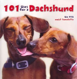 101 Uses for a Dachshund (Hardcover)