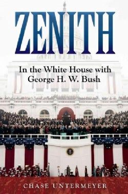 Zenith: In the White House With George H. W. Bush (Hardcover)