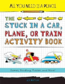 All You Need Is a Pencil: The Stuck in a Car, Plane, or Train Activity Book: Games, Doodling, Puzzles, and More! (Paperback)