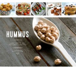 Chickpeas: Sweet and Savory Recipes from Hummus to Desserts (Hardcover)