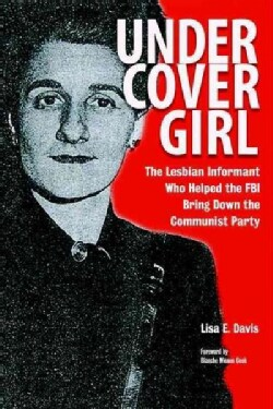 Undercover Girl: The Lesbian Informant Who Helped the FBI Bring Down the Communist Party (Paperback)