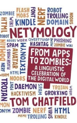 Netymology: From Apps to Zombies: A Linguistic Celebration of the Digital World (Hardcover)