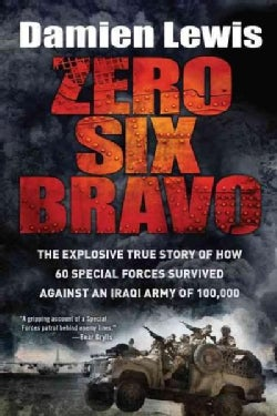 Zero Six Bravo: The Explosive True Story of How 60 Special Forces Survived Against an Iraqi Army of 100,000 (Paperback)