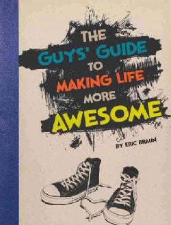 The Guys' Guide to Making Life More Awesome (Paperback)