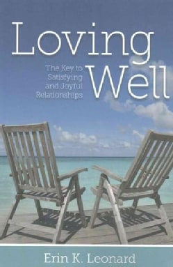 Loving Well: The Key to Satisfying and Joyful Relationships (Paperback)
