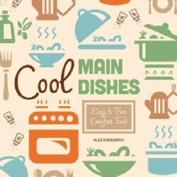 Cool Main Dishes: Easy & Fun Comfort Food (Hardcover)