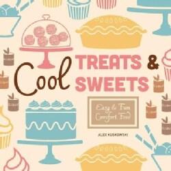 Cool Treats & Sweets: Easy & Fun Comfort Food (Hardcover)