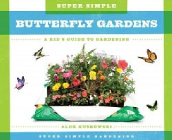 Super Simple Butterfly Gardens: a Kid's Guide to Gardening: A Kid's Guide to Gardening (Hardcover)
