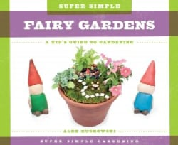 Super Simple Fairy Gardens: a Kid's Guide to Gardening: A Kid's Guide to Gardening (Hardcover)