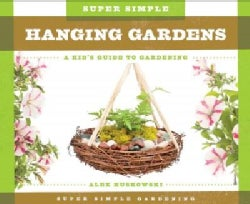 Super Simple Hanging Gardens: a Kid's Guide to Gardening: A Kid's Guide to Gardening (Hardcover)