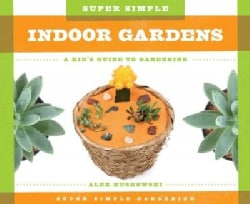 Super Simple Indoor Gardens: a Kid's Guide to Gardening: A Kid's Guide to Gardening (Hardcover)