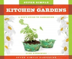 Super Simple Kitchen Gardens: a Kid's Guide to Gardening: A Kid's Guide to Gardening (Hardcover)