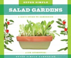 Super Simple Salad Gardens: a Kid's Guide to Gardening: A Kid's Guide to Gardening (Hardcover)