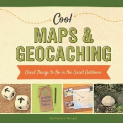 Cool Maps & Geocaching: Great Things to Do in the Great Outdoors (Hardcover)