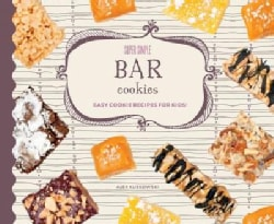 Super Simple Bar Cookies: Easy Cookie Recipes for Kids!: Easy Cookie Recipes for Kids! (Hardcover)