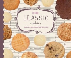 Super Simple Classic Cookies: Easy Cookie Recipes for Kids!: Easy Cookie Recipes for Kids! (Hardcover)