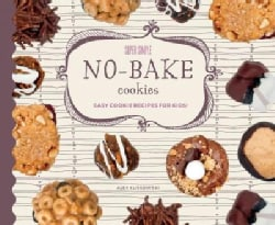 Super Simple No-bake Cookies: Easy Cookie Recipes for Kids!: Easy Cookie Recipes for Kids! (Hardcover)
