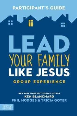Lead Your Family Like Jesus, Participant's Guide: Powerful Parenting Principles from the Creator of Families (Paperback)