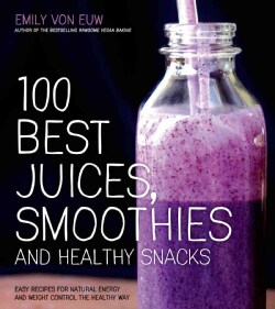 100 Best Juices, Smoothies and Healthy Snacks: Recipes for Natural Energy and Weight Control the Healthy Way (Paperback)