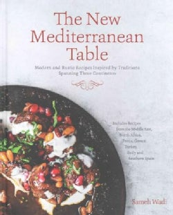 The New Mediterranean Table: Modern and Rustic Recipes Inspired by Cooking Traditions Spanning Three Continents (Hardcover)