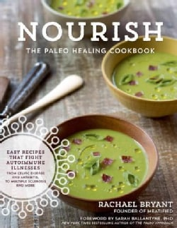Nourish: The Paleo Healing Cookbook: Easy Yet Flavorful Recipes That Fight Autoimmune Illnesses from Celiac Disea... (Hardcover)