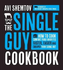 The Single Guy Cookbook: How to Cook Comfort Food Favorites Faster, Easier and Cheaper Than Going Out (Paperback)