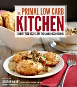 The Primal Low-Carb Kitchen: Comfort Food Recipes for the Carb Conscious Cook (Paperback)