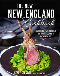 The New New England Cookbook: 125 Recipes That Celebrate the Rustic Flavors of the Northeast (Hardcover)