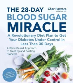 The 28-day Blood Sugar Miracle: A Revolutionary Diet Plan to Get Your Diabetes Under Control in Less Than 30 Days (Paperback)