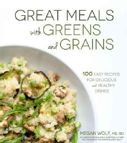 Great Meals With Greens and Grains: Over 80 Easy Recipes for Delicious and Healthy Vegetarian Dishes (Paperback)