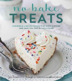 No-Bake Treats: Incredible Unbaked Cheesecakes, Icebox Cakes, Pies and More (Paperback)